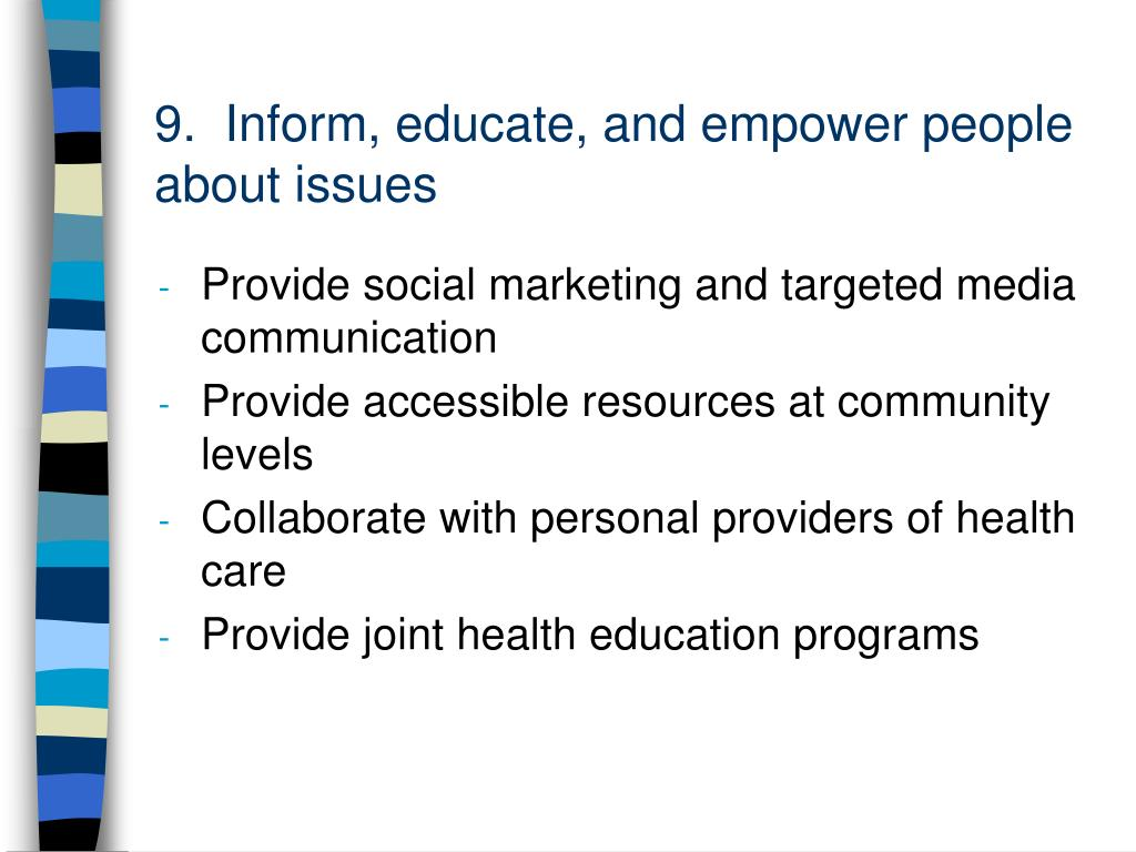 9.  Inform, educate, and empower people about issues