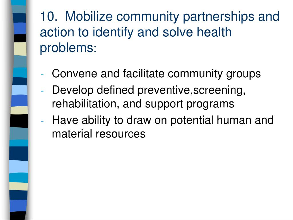 10.  Mobilize community partnerships and action to identify and solve health problems