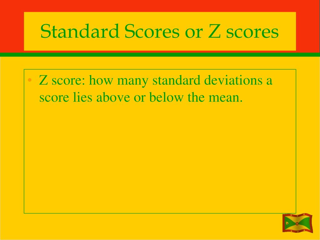Standard Scores or Z scores