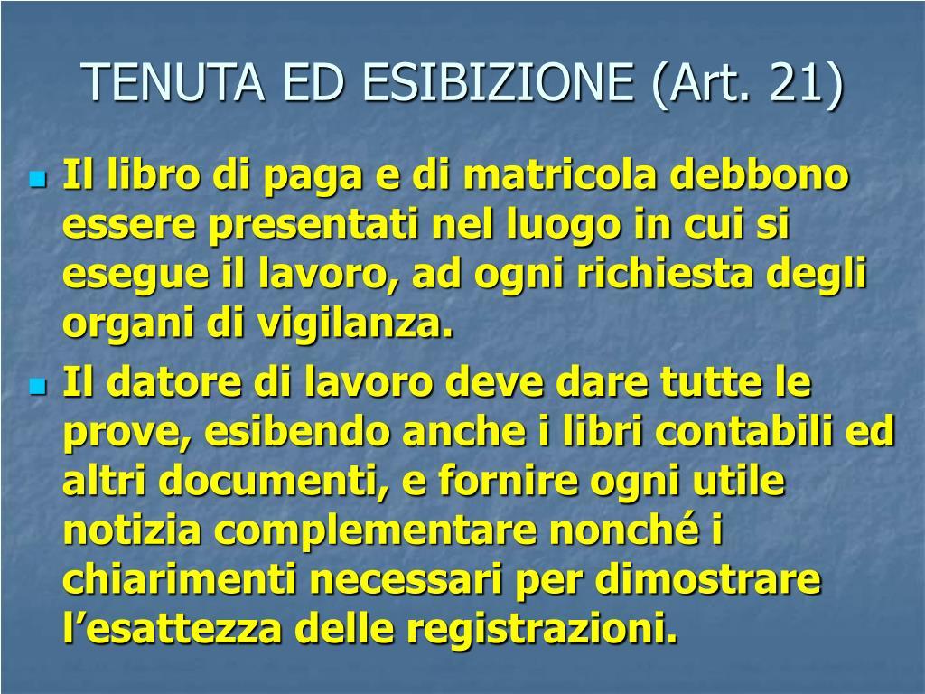 TENUTA ED ESIBIZIONE (Art. 21)