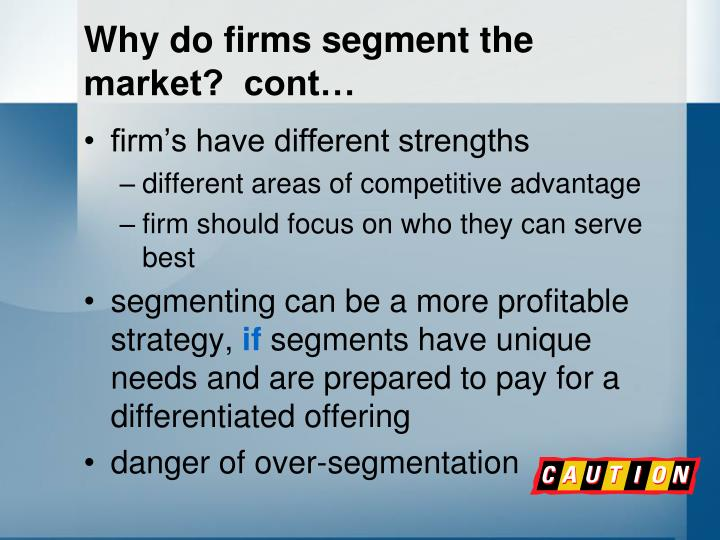 Why do firms segment the market?  cont…