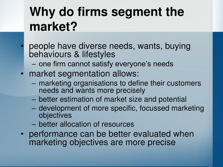 Why do firms segment the market?