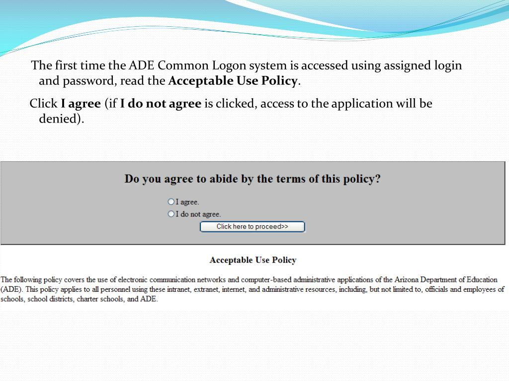 The first time the ADE Common Logon system is accessed using assigned login and password, read the