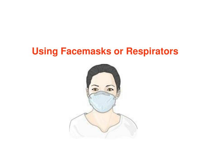 Using Facemasks or Respirators