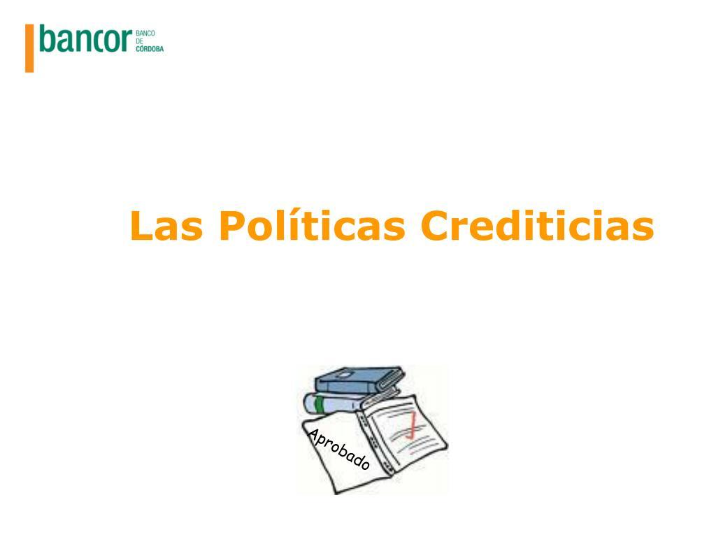 Las Políticas Crediticias