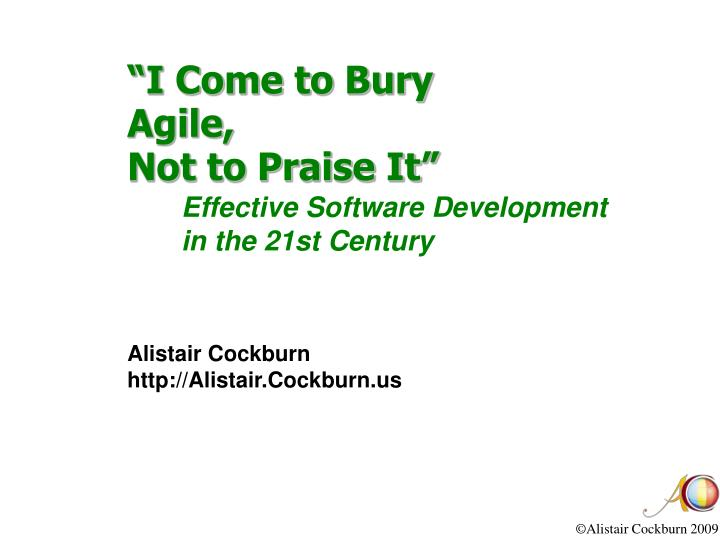 I come to bury agile not to praise it