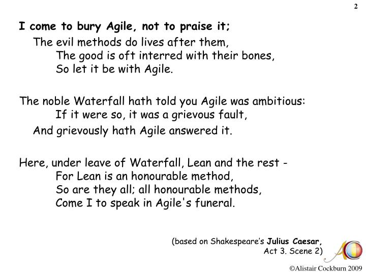 I come to bury Agile, not to praise it;