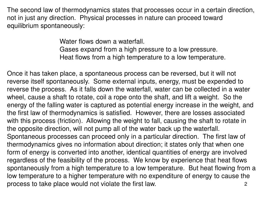 The second law of thermodynamics states that processes occur in a certain direction, not in just any direction.  Physical processes in nature can proceed toward equilibrium spontaneously: