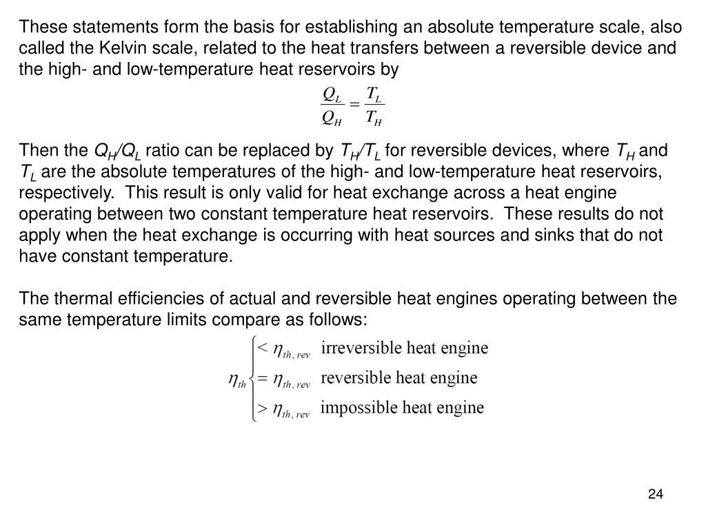 These statements form the basis for establishing an absolute temperature scale, also called the Kelvin scale, related to the heat transfers between a reversible device and the high- and low-temperature heat reservoirs by