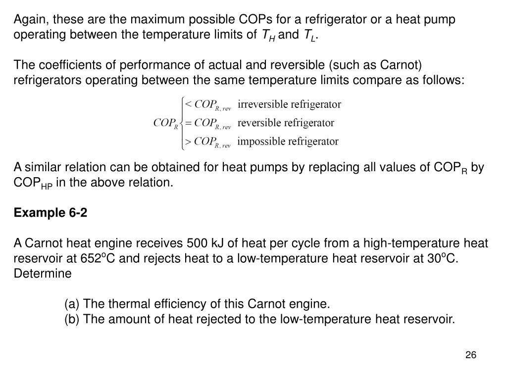 Again, these are the maximum possible COPs for a refrigerator or a heat pump operating between the temperature limits of