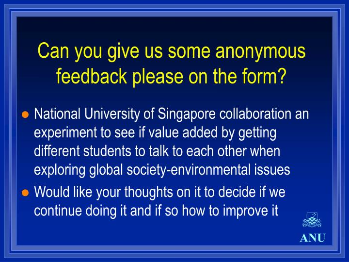 Can you give us some anonymous feedback please on the form