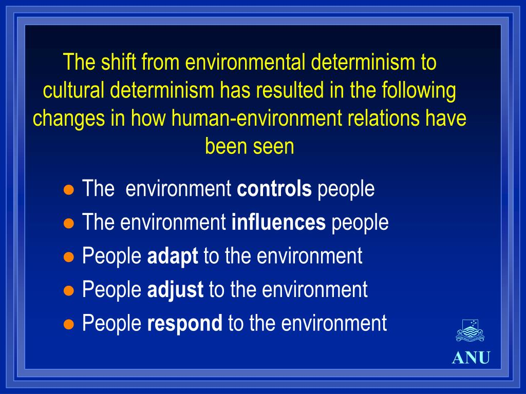 The shift from environmental determinism to cultural determinism has resulted in the following changes in how human-environment relations have been seen