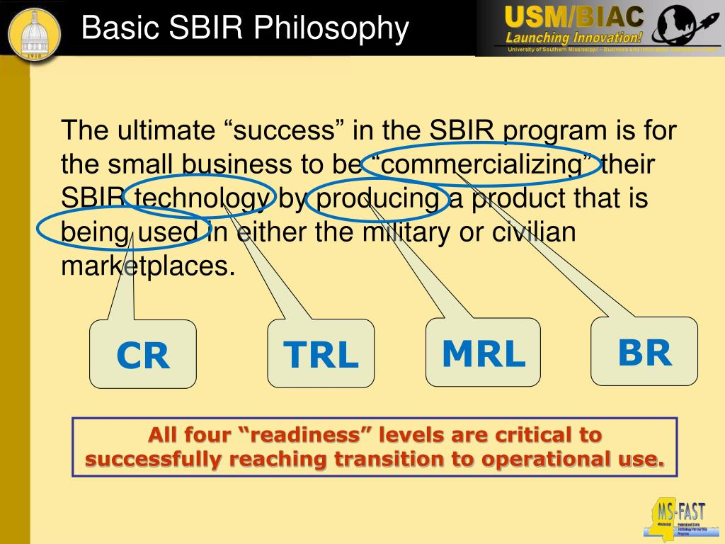 "The ultimate ""success"" in the SBIR program is for the small business to be ""commercializing"" their SBIR technology by producing a product that is being used in either the military or civilian marketplaces."