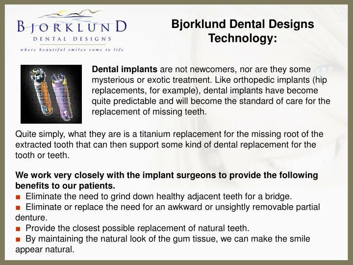 Bjorklund Dental Designs Technology: