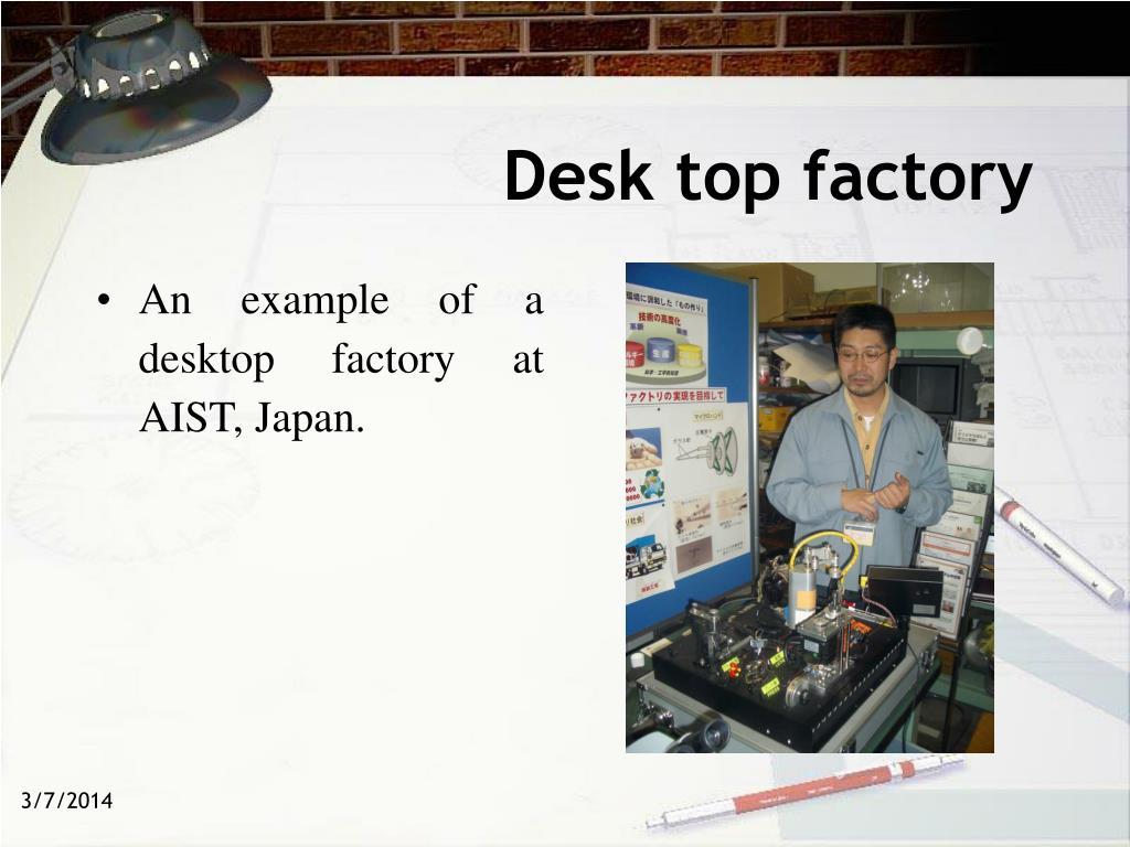 Desk top factory