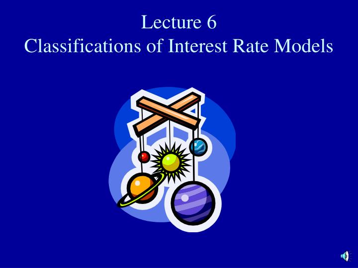 Lecture 6 classifications of interest rate models l.jpg