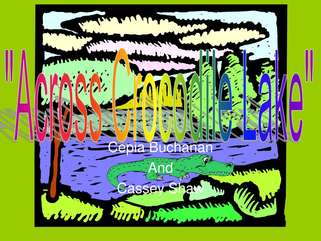 """Across Crocodile Lake"""