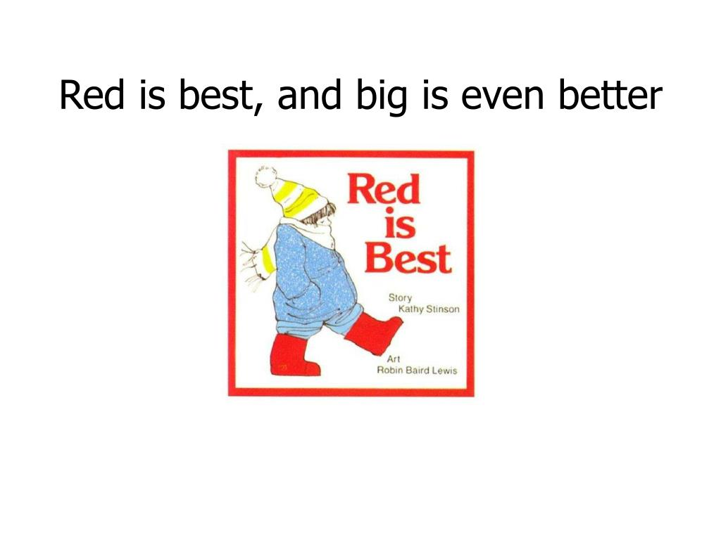Red is best, and big is even better