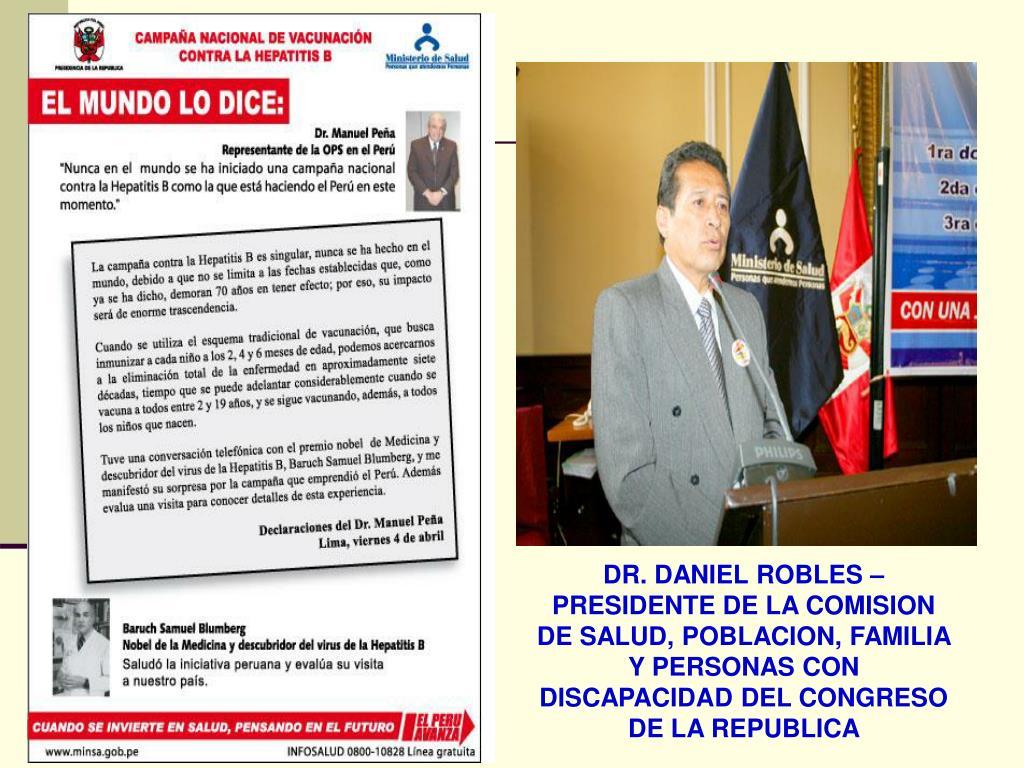 DR. DANIEL ROBLES – PRESIDENTE DE LA COMISION DE SALUD, POBLACION, FAMILIA Y PERSONAS CON DISCAPACIDAD DEL CONGRESO DE LA REPUBLICA