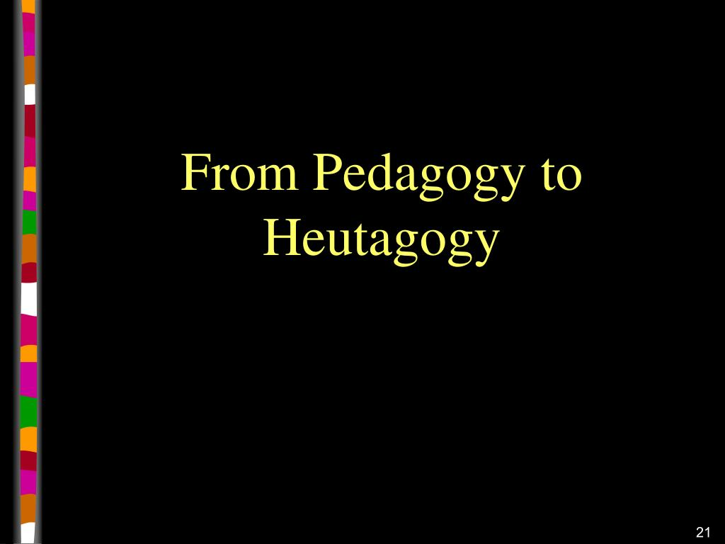 From Pedagogy to Heutagogy