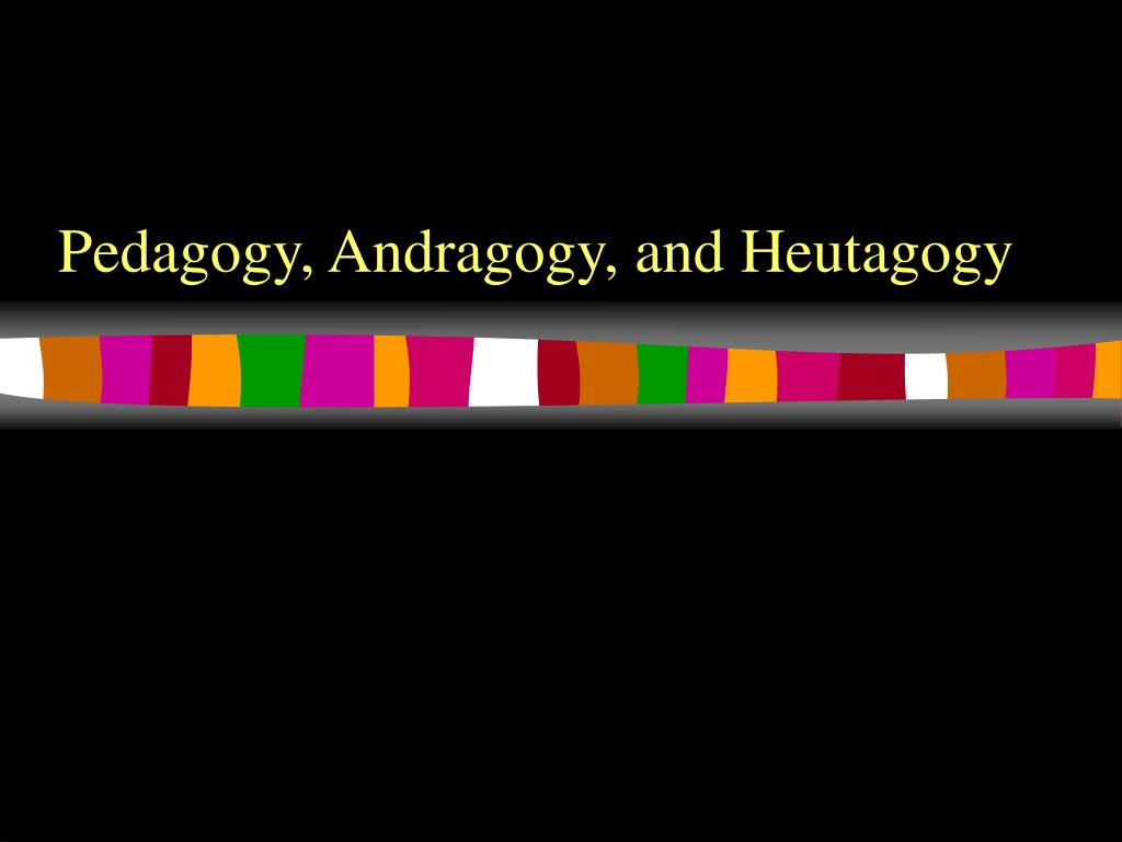 Pedagogy, Andragogy, and Heutagogy