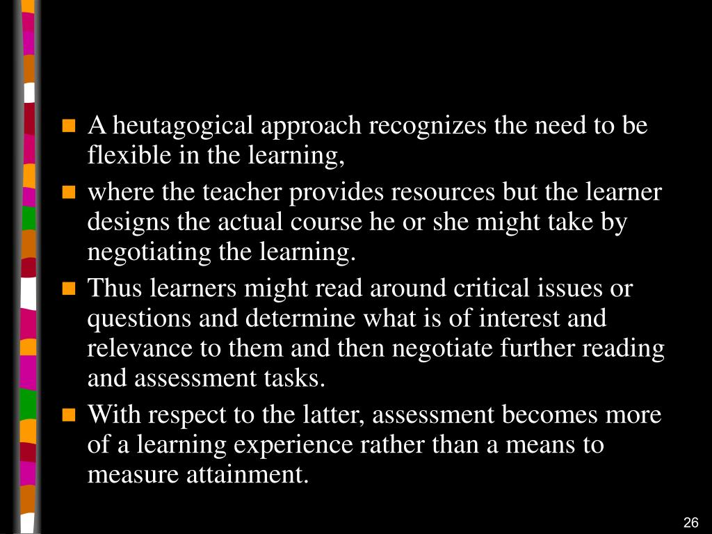 A heutagogical approach recognizes the need to be flexible in the learning,