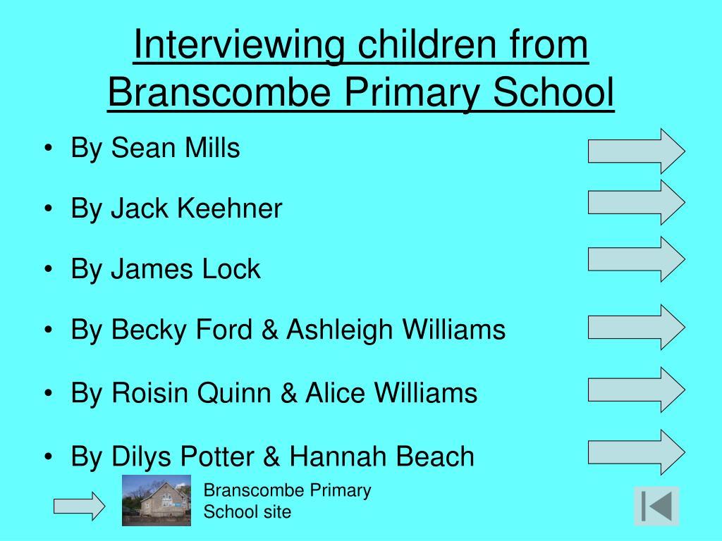 Interviewing children from Branscombe Primary School