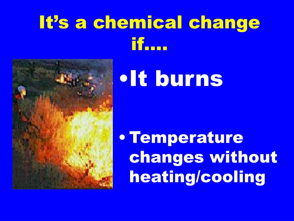 It's a chemical change if….