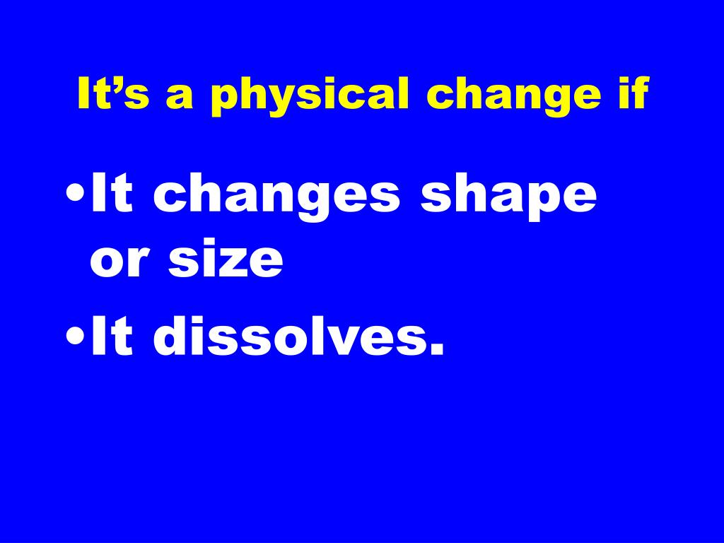 It's a physical change if