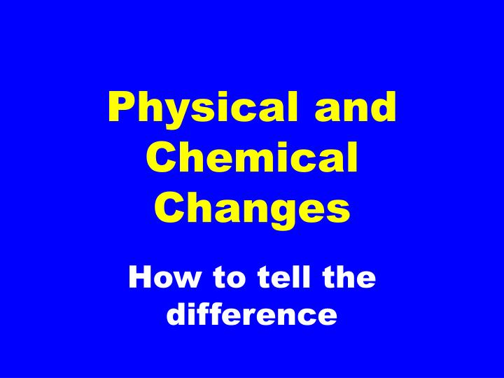 Physical and chemical changes l.jpg