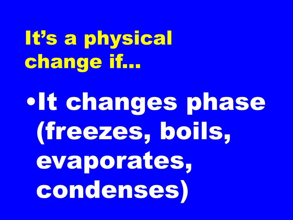 It's a physical change if...
