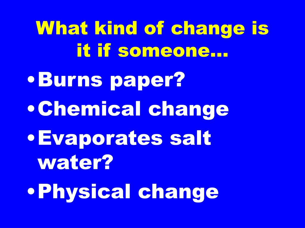 What kind of change is it if someone...