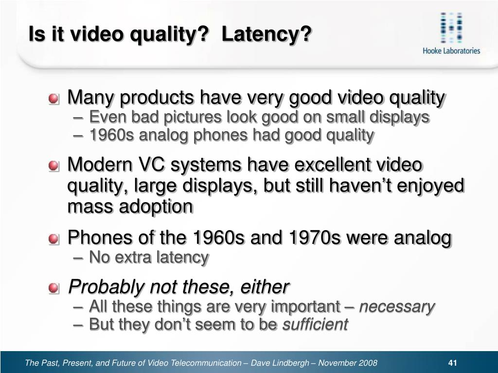 Is it video quality?  Latency?