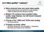 is it video quality latency