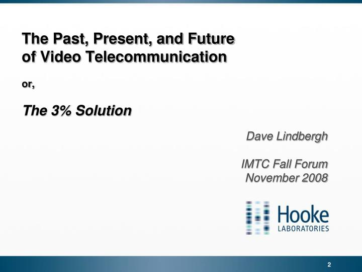 The past present and future of video telecommunication or the 3 solution l.jpg
