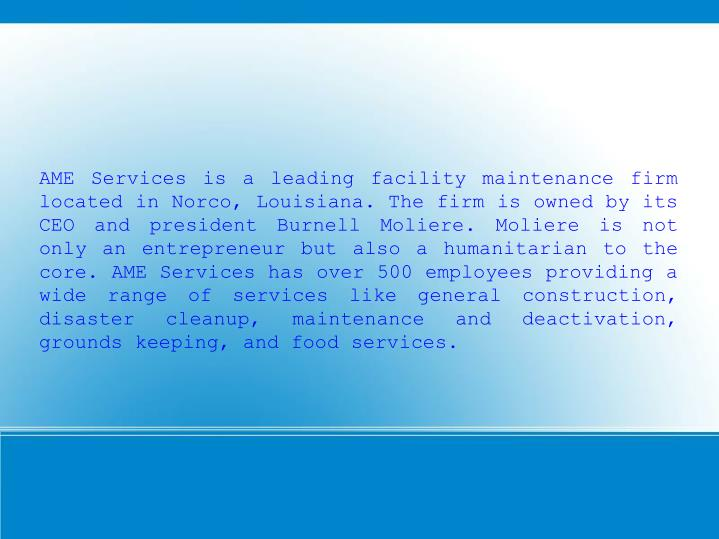 AME Services is a leading facility maintenance firm located in Norco, Louisiana. The firm is owned b...
