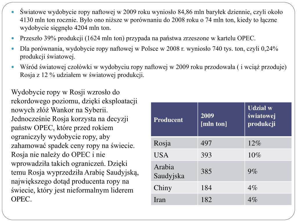 Wydobycie ropy w Rosji wzrosło do rekordowego poziomu, dzięki eksploatacji nowych złóż Wankor na Syberii. Jednocześnie Rosja korzysta na decyzji państw OPEC, które przed rokiem ograniczyły wydobycie ropy, aby zahamować spadek ceny ropy na świecie. Rosja nie należy do OPEC i nie wprowadziła takich ograniczeń. Dzięki temu Rosja wyprzedziła Arabię Saudyjską, największego dotąd producenta ropy na świecie, który jest nieformalnym liderem OPEC.