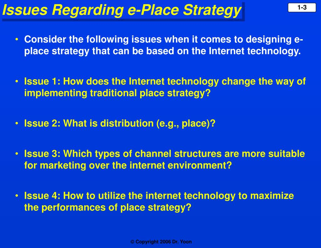 Consider the following issues when it comes to designing e-place strategy that can be based on the Internet technology.