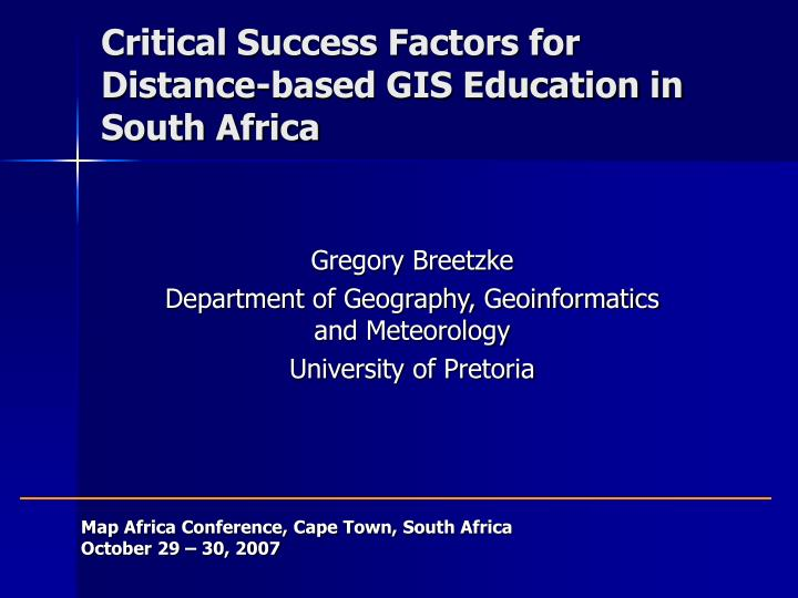 Critical success factors for distance based gis education in south africa