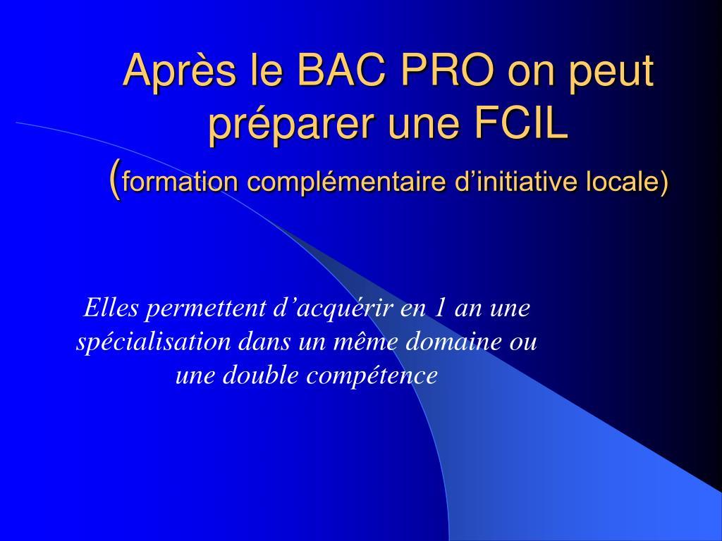 Après le BAC PRO on peut préparer une FCIL