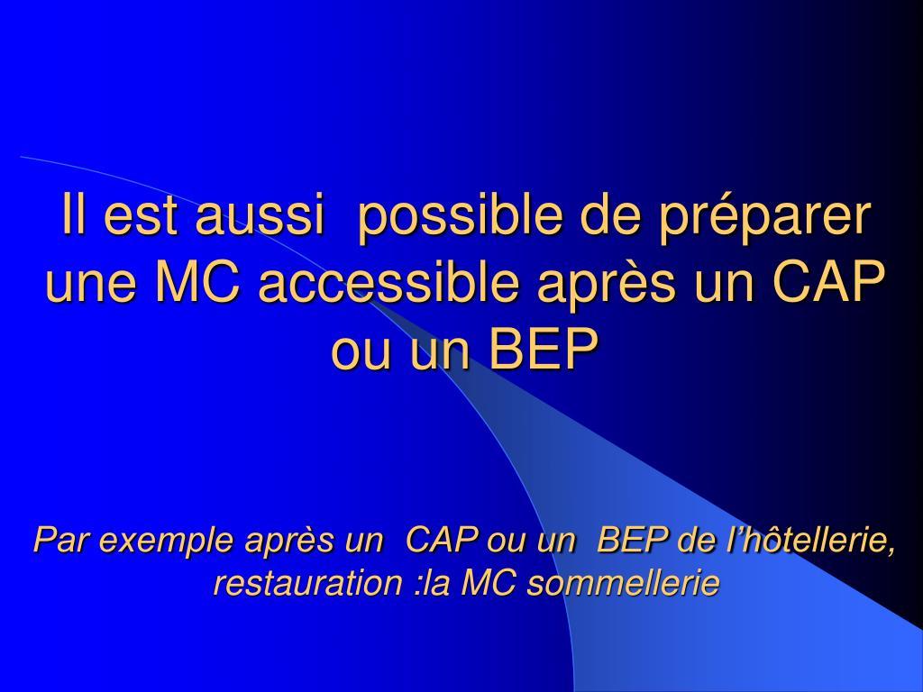Il est aussi  possible de préparer une MC accessible après un CAP ou un BEP