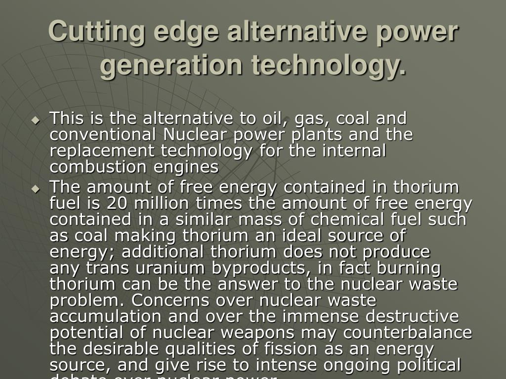 Cutting edge alternative power generation technology.