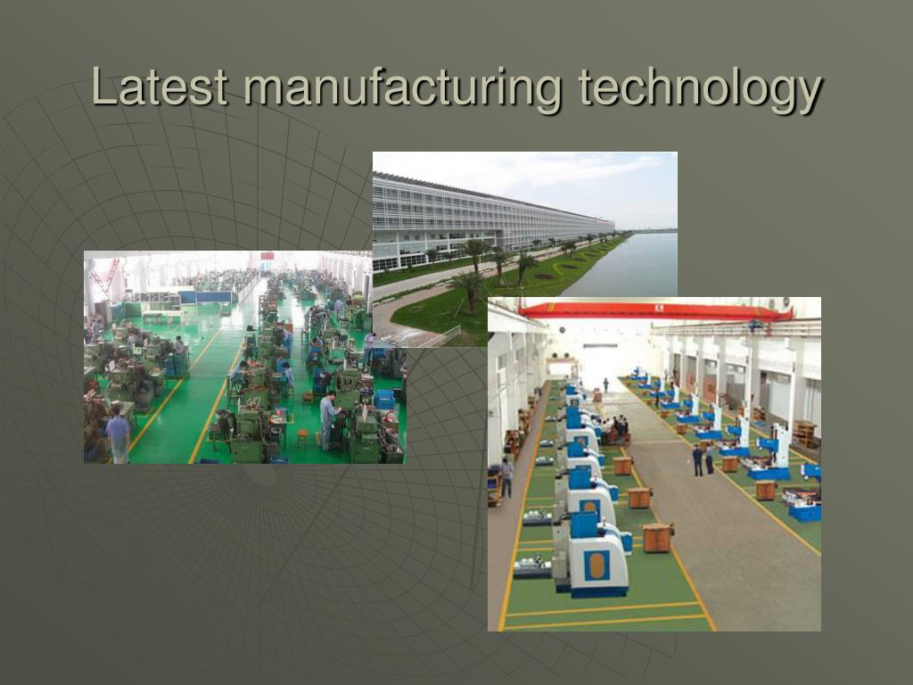 Latest manufacturing technology