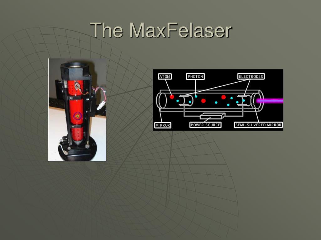 The MaxFelaser