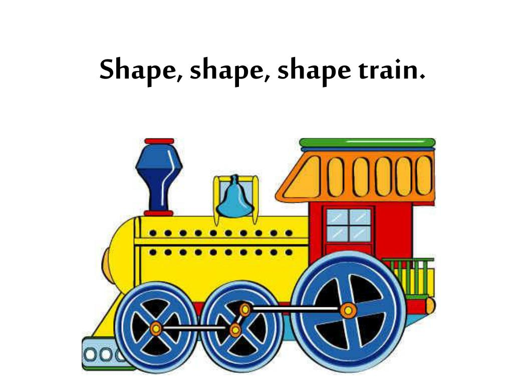 Shape, shape, shape train.