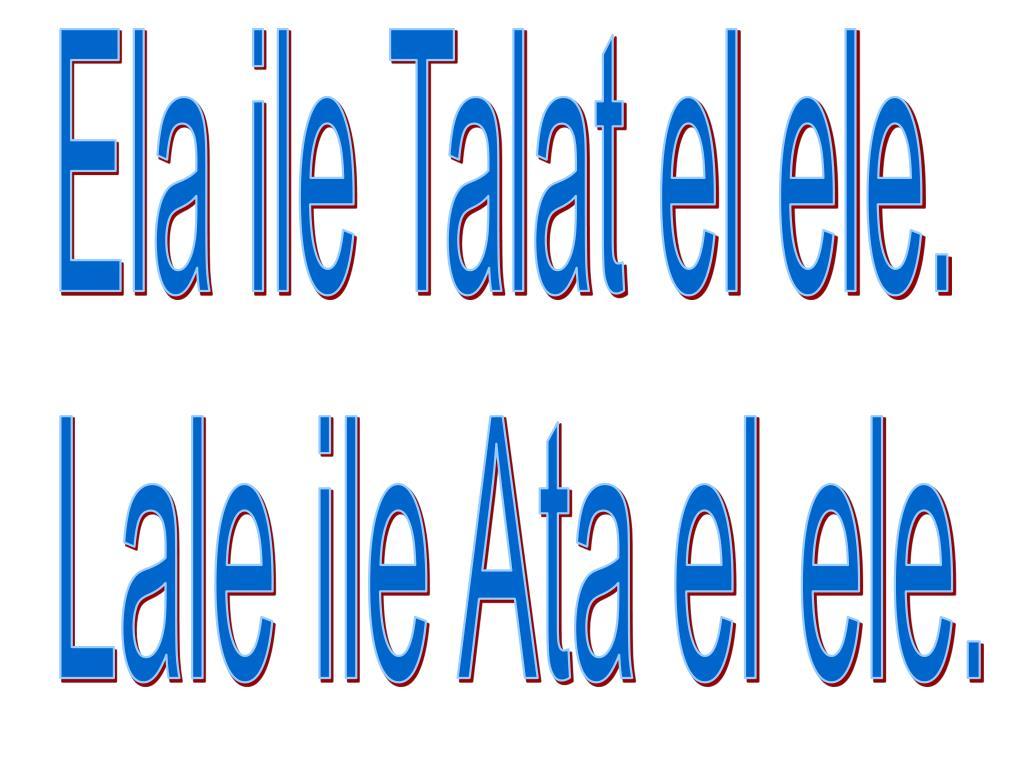 Ela ile Talat el ele.