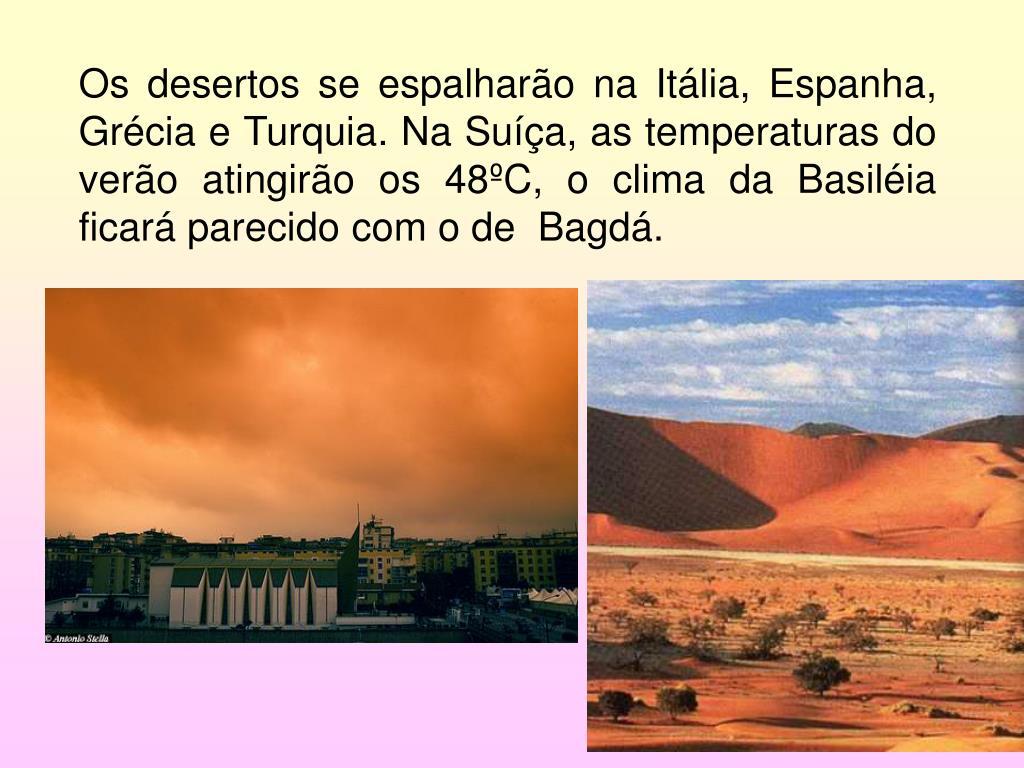 Os desertos se espalharão na Itália, Espanha, Grécia e Turquia. Na Suíça, as temperaturas do verão atingirão os 48
