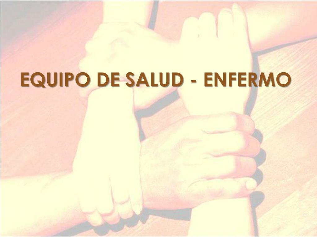 EQUIPO DE SALUD - ENFERMO