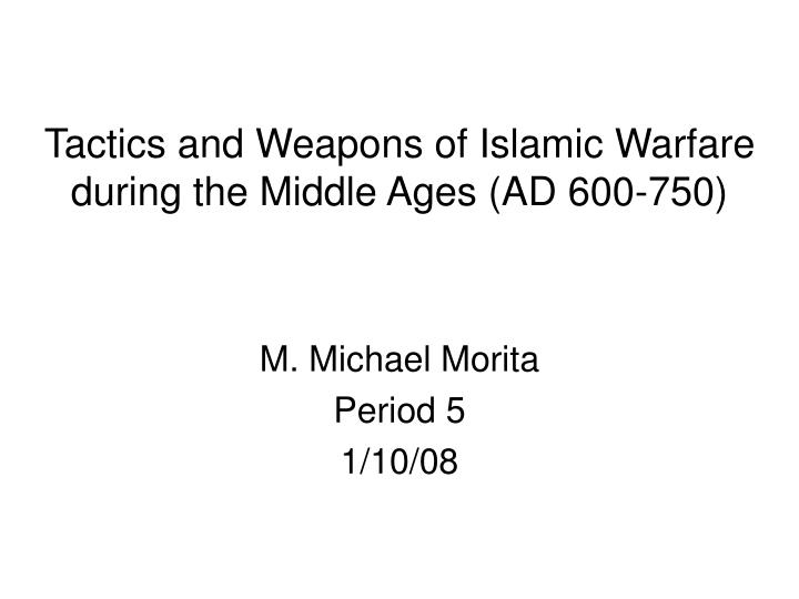 Tactics and weapons of islamic warfare during the middle ages ad 600 750 l.jpg