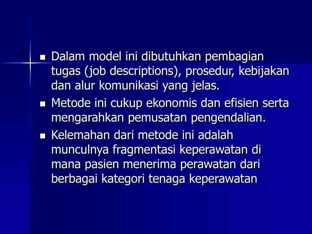 Dalam model ini dibutuhkan pembagian tugas (job descriptions), prosedur, kebijakan dan alur komunikasi yang jelas.